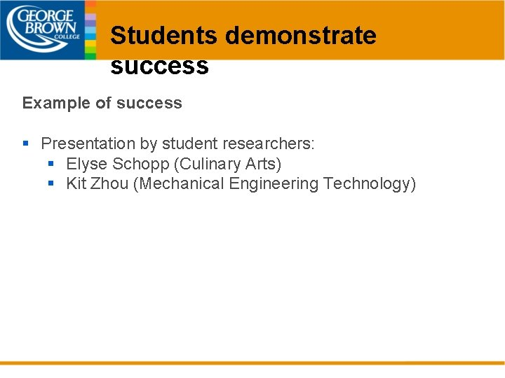 Students demonstrate success Example of success § Presentation by student researchers: § Elyse Schopp