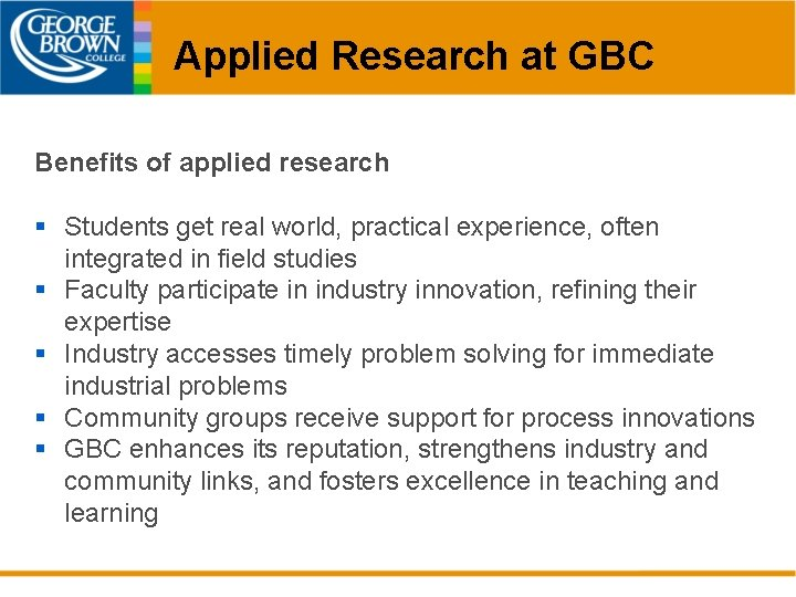 Applied Research at GBC Benefits of applied research § Students get real world, practical