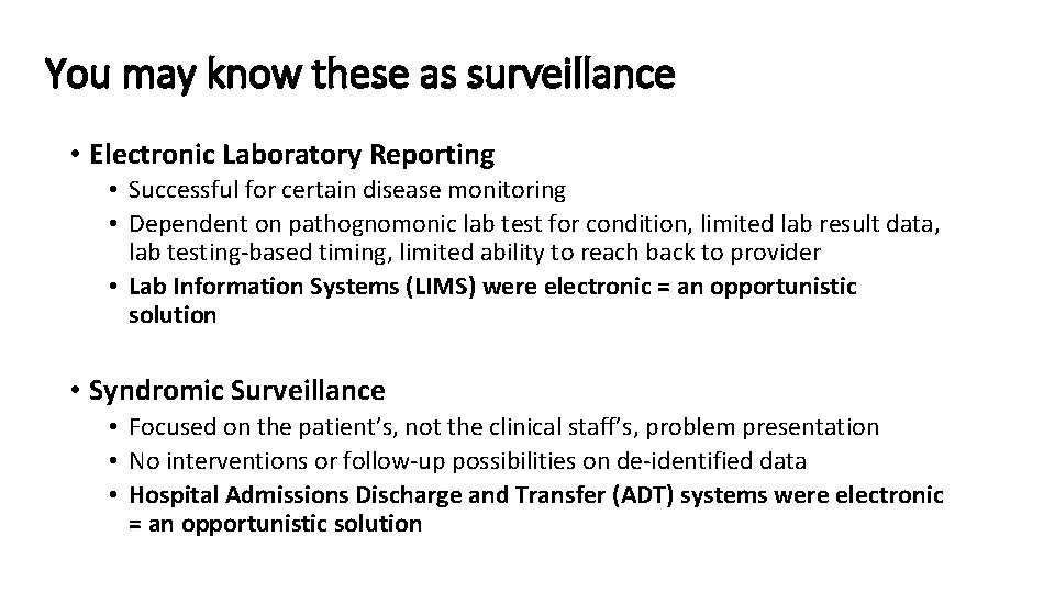 You may know these as surveillance • Electronic Laboratory Reporting • Successful for certain