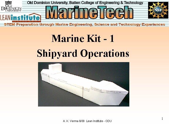 Marine Kit - 1 Shipyard Operations A. K. Verma 6/09 Lean Institute - ODU
