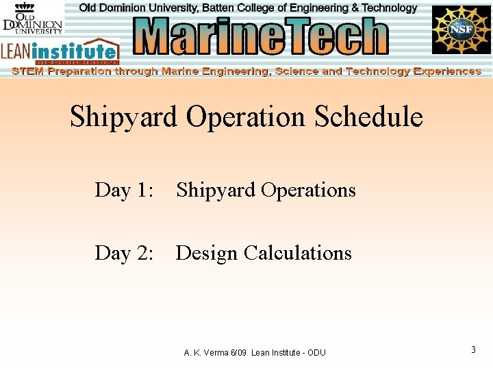 Shipyard Operation Schedule Day 1: Shipyard Operations Day 2: Design Calculations A. K. Verma