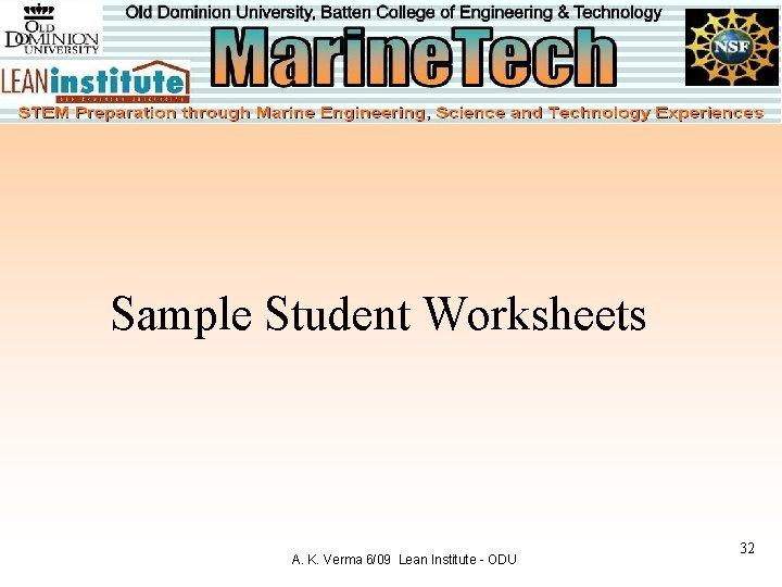 Sample Student Worksheets A. K. Verma 6/09 Lean Institute - ODU 32