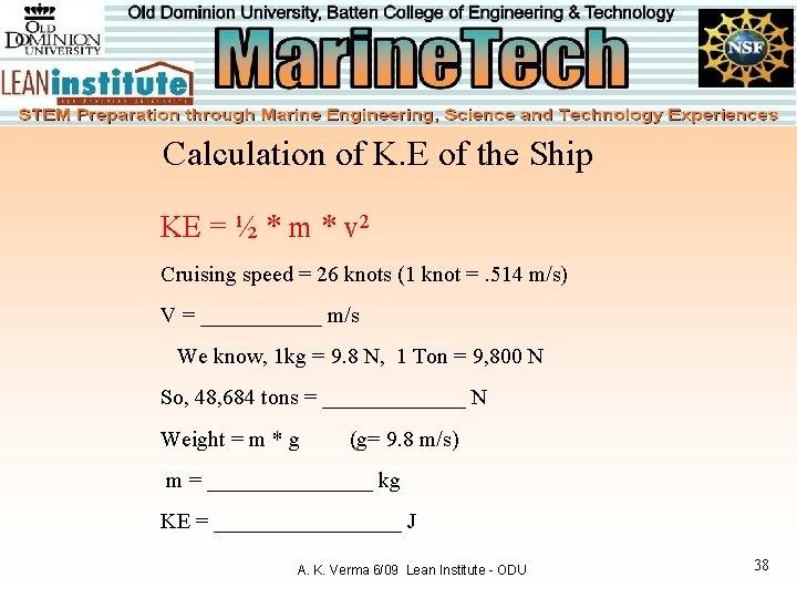 Calculation of K. E of the Ship KE = ½ * m * v