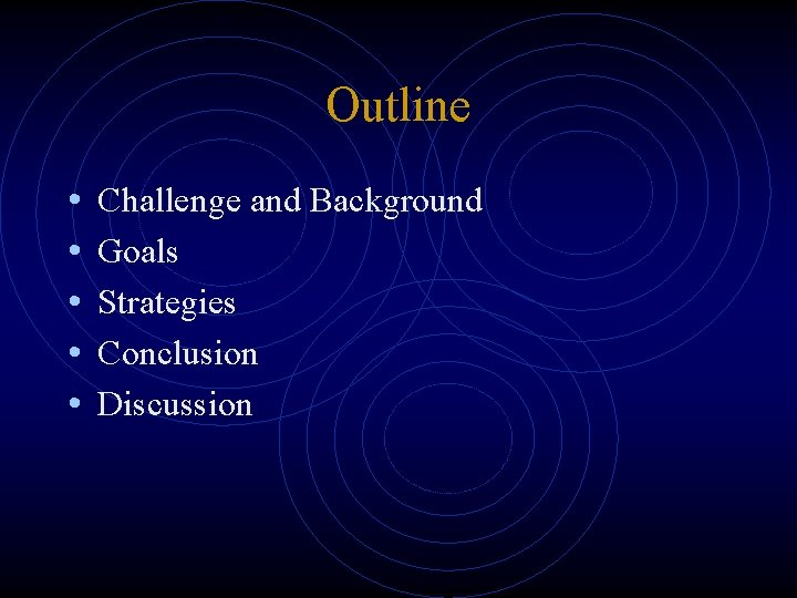 Outline • • • Challenge and Background Goals Strategies Conclusion Discussion