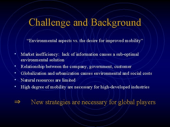 """Challenge and Background """"Environmental aspects vs. the desire for improved mobility"""" • Market inefficiency:"""