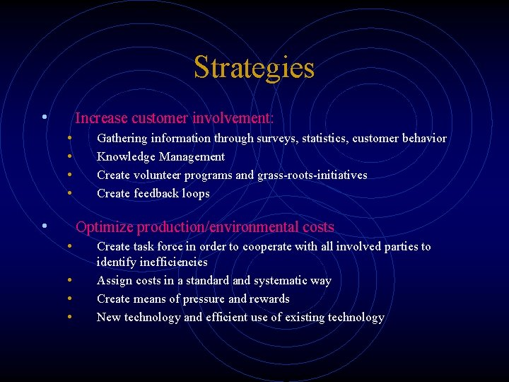 Strategies • Increase customer involvement: • • • Gathering information through surveys, statistics, customer