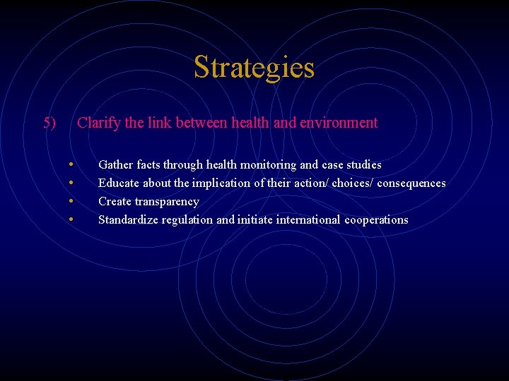 Strategies 5) Clarify the link between health and environment • • Gather facts through