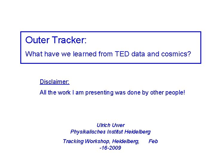 Outer Tracker: What have we learned from TED data and cosmics? Disclaimer: All the