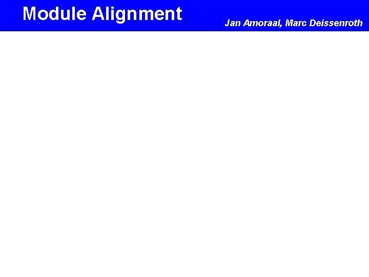 Module Alignment Jan Amoraal, Marc Deissenroth