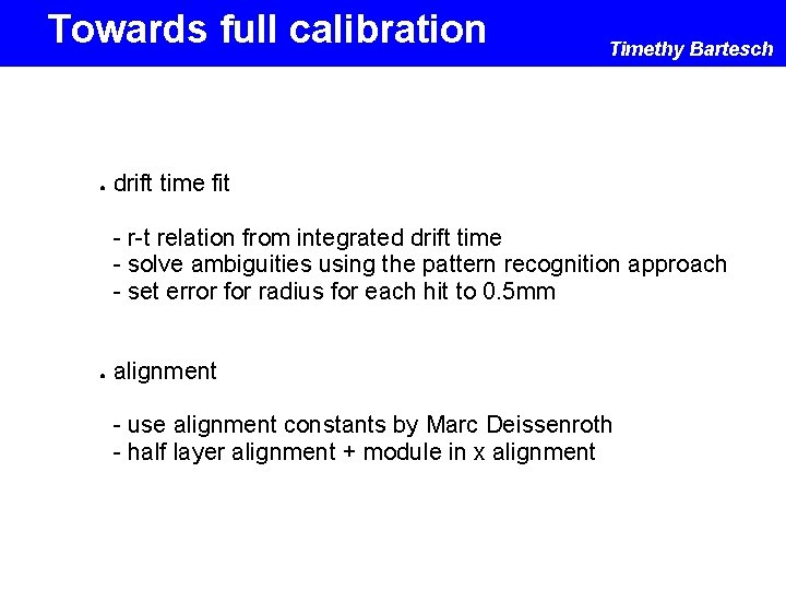 Towards full calibration ● Timethy Bartesch drift time fit - r-t relation from integrated