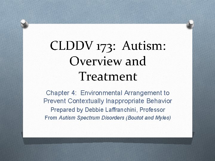 CLDDV 173: Autism: Overview and Treatment Chapter 4: Environmental Arrangement to Prevent Contextually Inappropriate