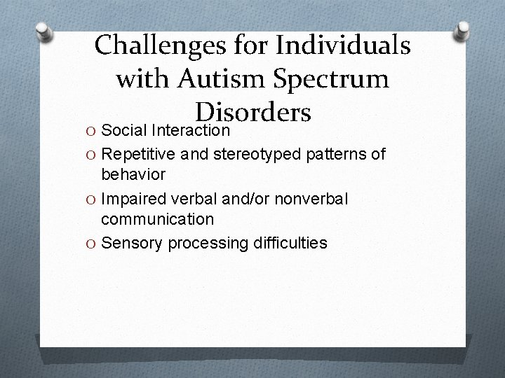 Challenges for Individuals with Autism Spectrum Disorders O Social Interaction O Repetitive and stereotyped