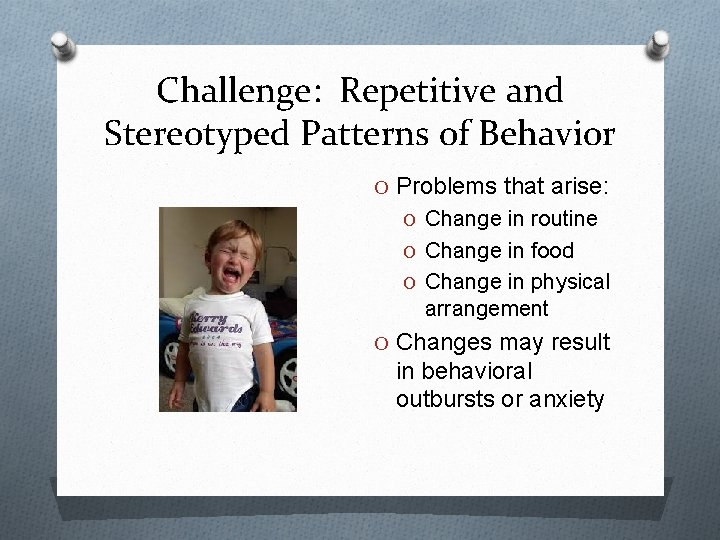 Challenge: Repetitive and Stereotyped Patterns of Behavior O Problems that arise: O Change in