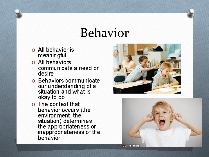 Behavior O All behavior is meaningful O All behaviors communicate a need or desire