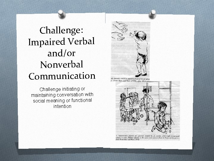 Challenge: Impaired Verbal and/or Nonverbal Communication Challenge initiating or maintaining conversation with social meaning