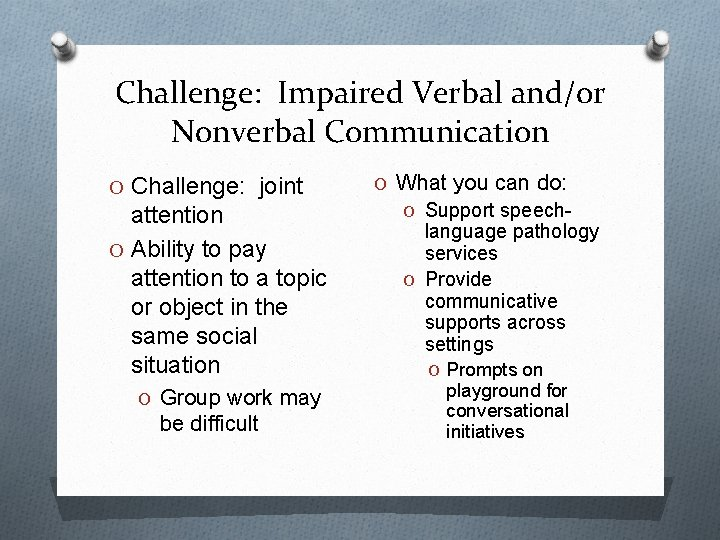 Challenge: Impaired Verbal and/or Nonverbal Communication O Challenge: joint attention O Ability to pay