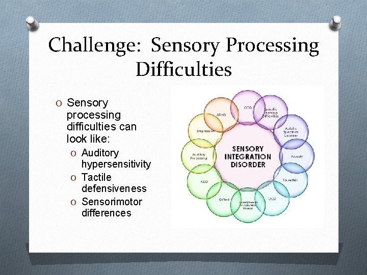 Challenge: Sensory Processing Difficulties O Sensory processing difficulties can look like: O Auditory hypersensitivity