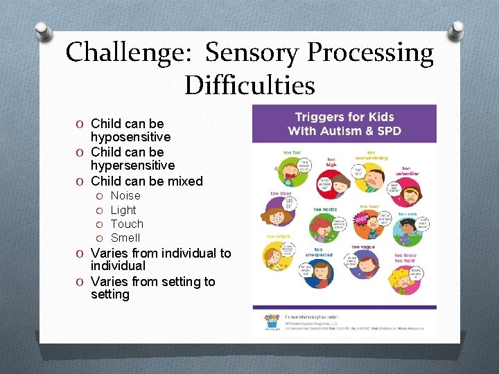 Challenge: Sensory Processing Difficulties O Child can be hyposensitive O Child can be hypersensitive