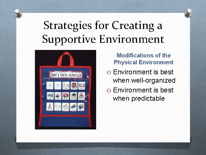 Strategies for Creating a Supportive Environment Modifications of the Physical Environment O Environment is