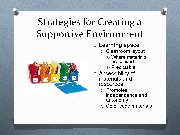 Strategies for Creating a Supportive Environment O Learning space O Classroom layout O Where