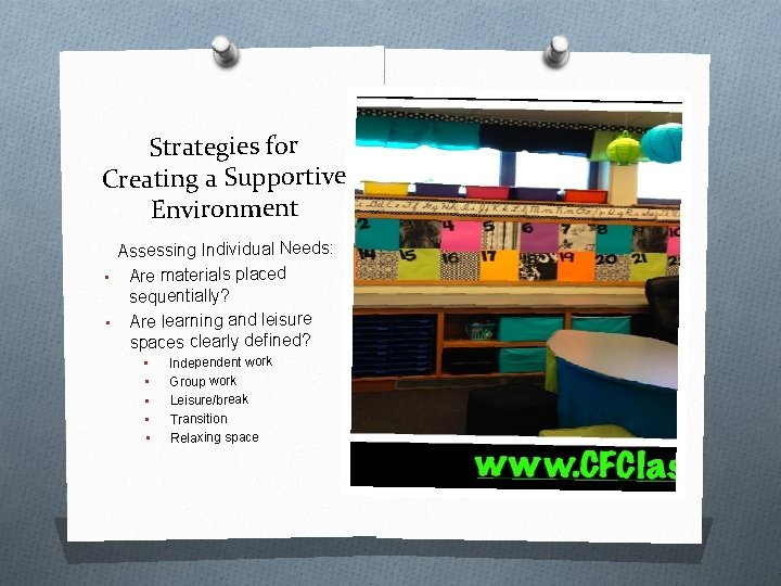 Strategies for Creating a Supportive Environment Assessing Individual Needs: • Are materials placed sequentially?