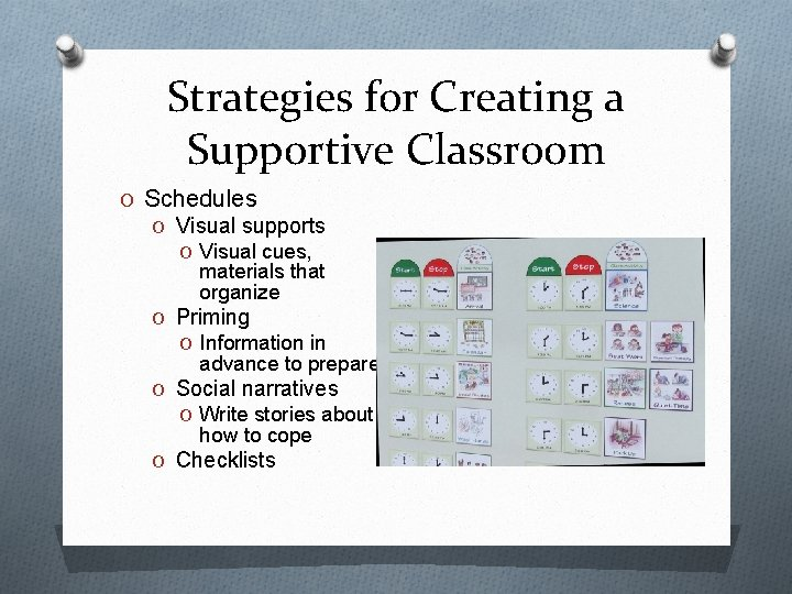 Strategies for Creating a Supportive Classroom O Schedules O Visual supports O Visual cues,