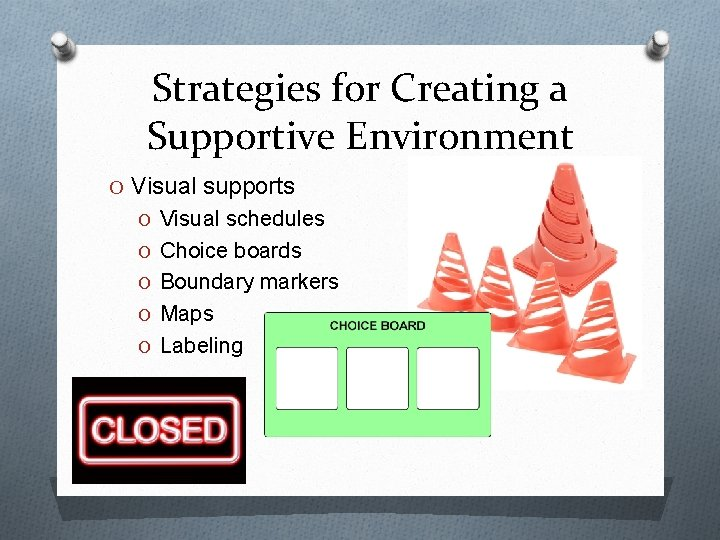 Strategies for Creating a Supportive Environment O Visual supports O Visual schedules O Choice