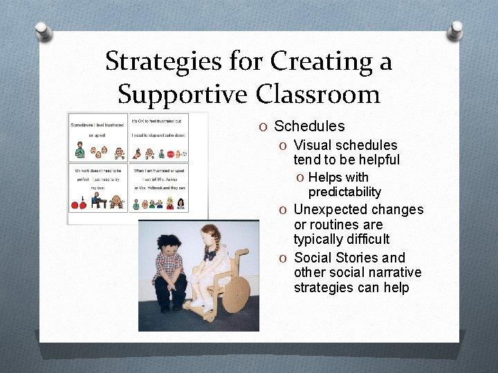 Strategies for Creating a Supportive Classroom O Schedules O Visual schedules tend to be