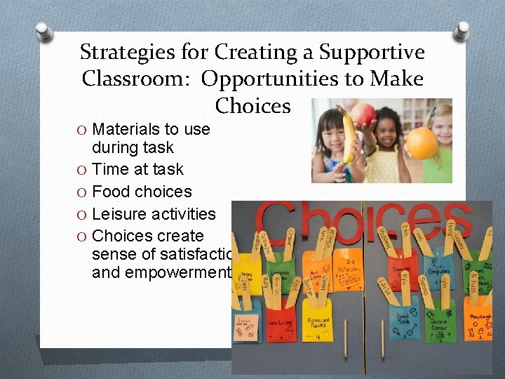 Strategies for Creating a Supportive Classroom: Opportunities to Make Choices O Materials to use