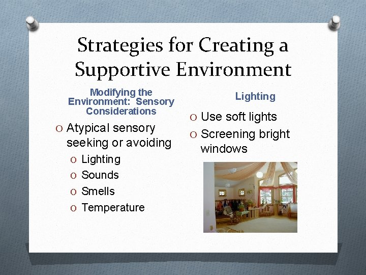Strategies for Creating a Supportive Environment Modifying the Environment: Sensory Considerations O Atypical sensory