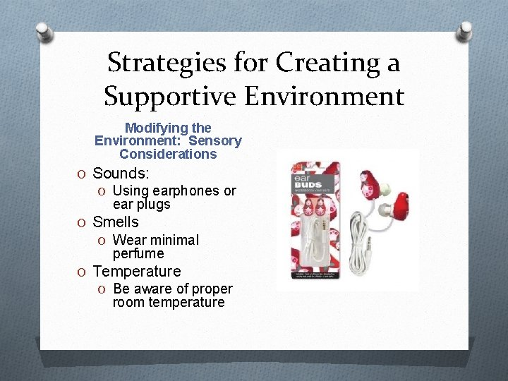 Strategies for Creating a Supportive Environment Modifying the Environment: Sensory Considerations O Sounds: O