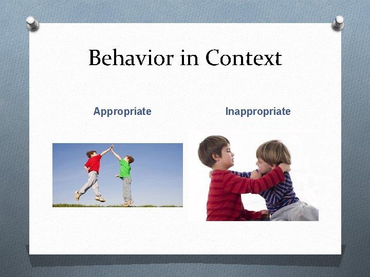 Behavior in Context Appropriate Inappropriate