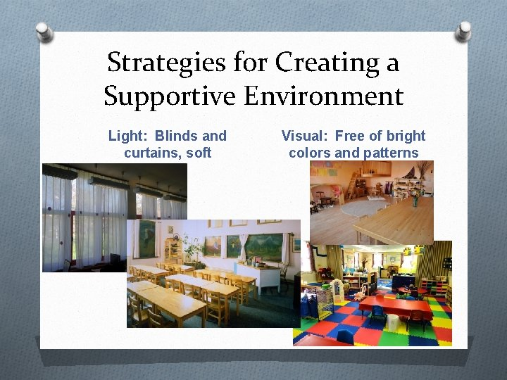 Strategies for Creating a Supportive Environment Light: Blinds and curtains, soft Visual: Free of