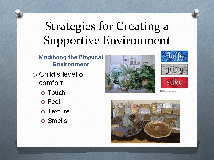 Strategies for Creating a Supportive Environment Modifying the Physical Environment O Child's level of
