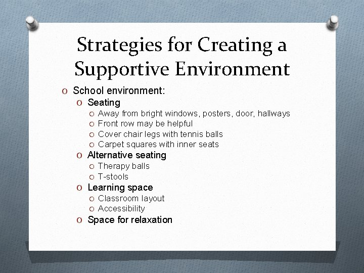 Strategies for Creating a Supportive Environment O School environment: O Seating O Away from