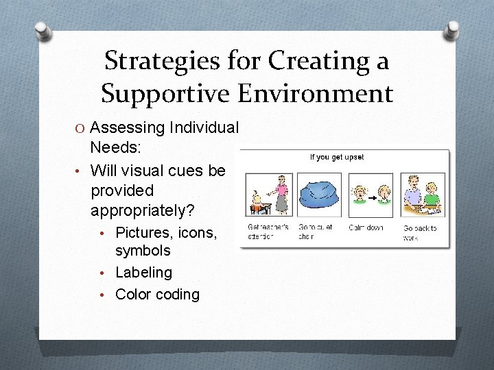 Strategies for Creating a Supportive Environment O Assessing Individual Needs: • Will visual cues