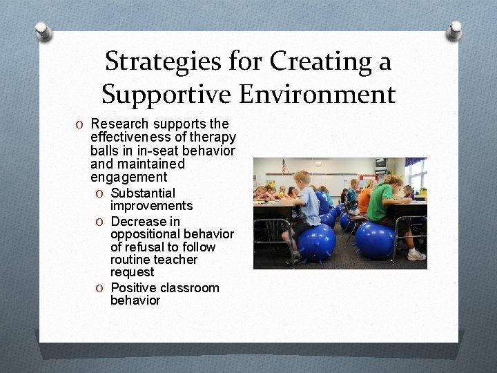 Strategies for Creating a Supportive Environment O Research supports the effectiveness of therapy balls