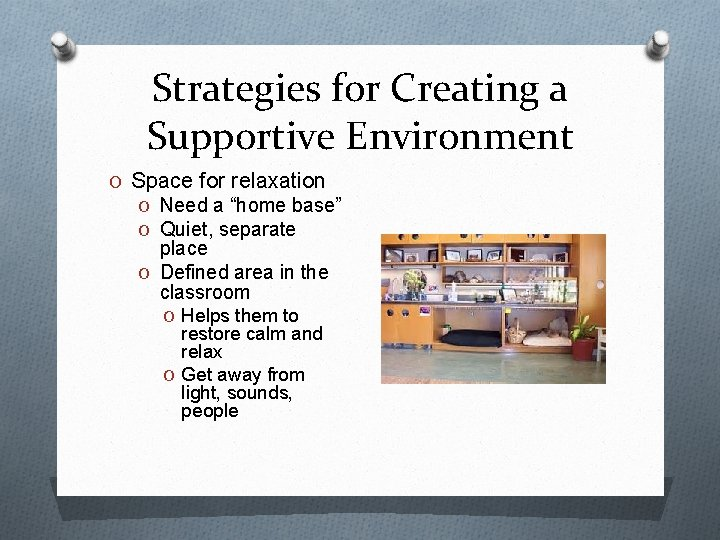 """Strategies for Creating a Supportive Environment O Space for relaxation O Need a """"home"""