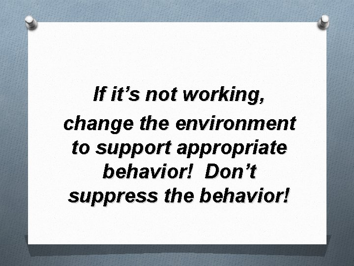 If it's not working, change the environment to support appropriate behavior! Don't suppress the