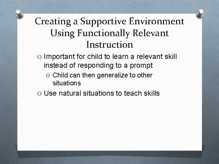 Creating a Supportive Environment Using Functionally Relevant Instruction O Important for child to learn