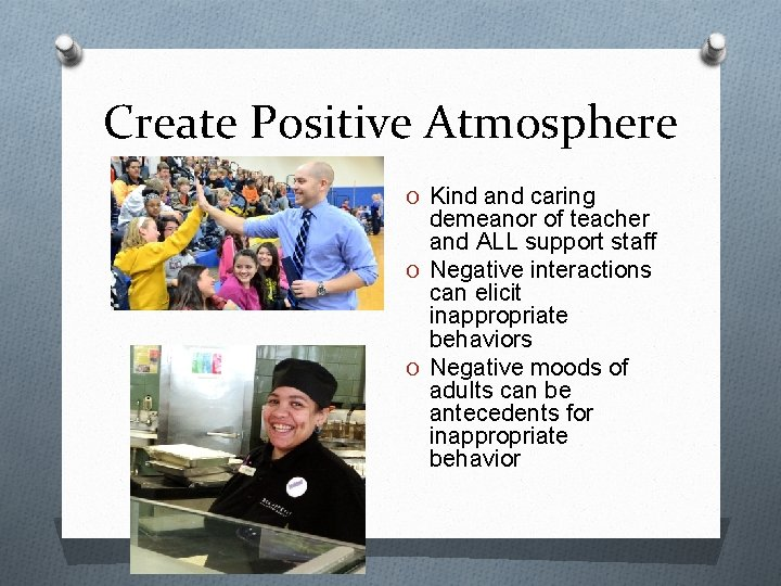 Create Positive Atmosphere O Kind and caring demeanor of teacher and ALL support staff