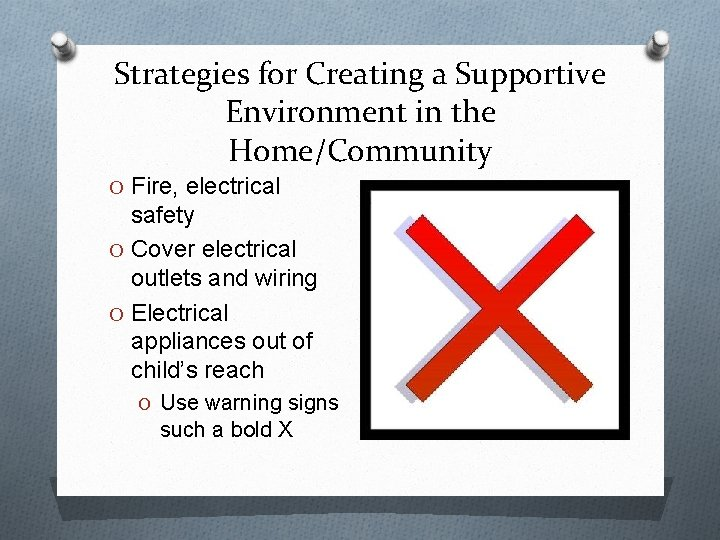Strategies for Creating a Supportive Environment in the Home/Community O Fire, electrical safety O