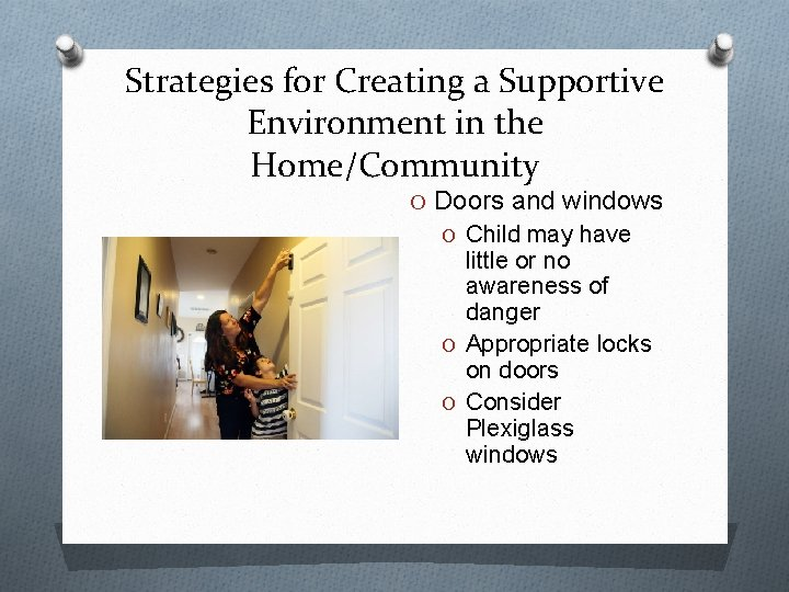 Strategies for Creating a Supportive Environment in the Home/Community O Doors and windows O