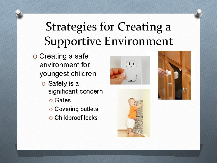 Strategies for Creating a Supportive Environment O Creating a safe environment for youngest children