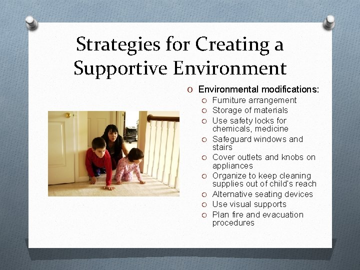 Strategies for Creating a Supportive Environment O Environmental modifications: O Furniture arrangement O Storage