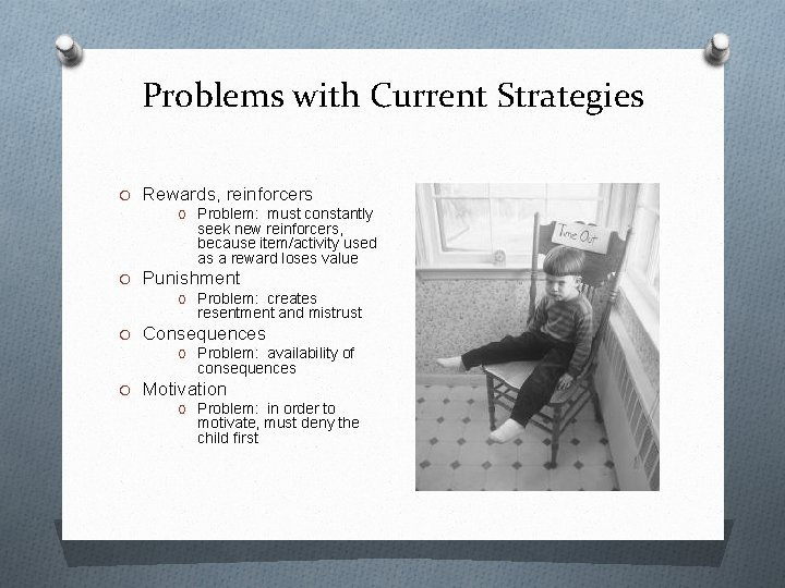 Problems with Current Strategies O Rewards, reinforcers O Problem: must constantly seek new reinforcers,