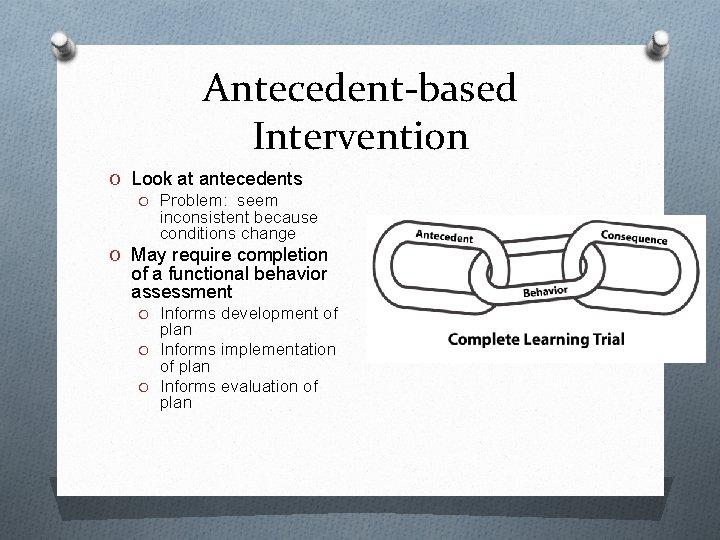 Antecedent-based Intervention O Look at antecedents O Problem: seem inconsistent because conditions change O