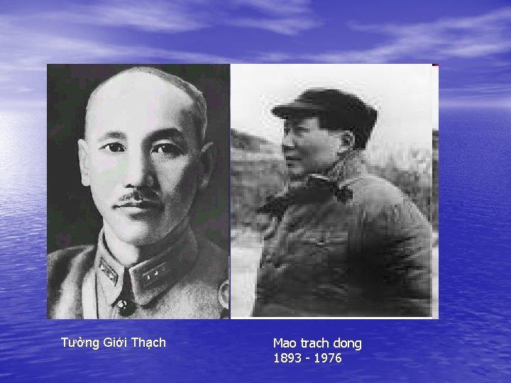 Tưởng Giới Thạch Mao trach dong 1893 - 1976