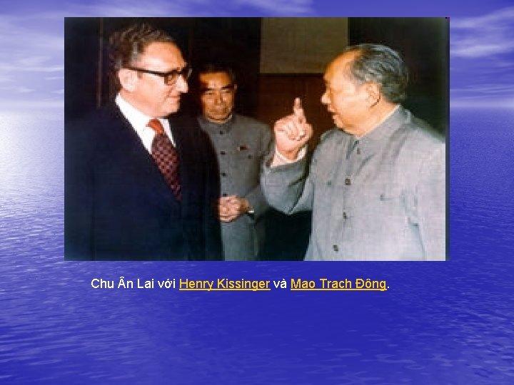 Chu n Lai với Henry Kissinger và Mao Trạch Đông.