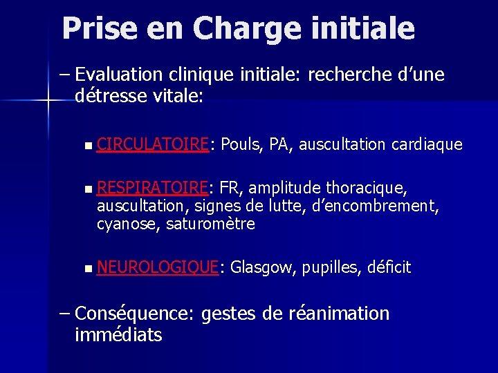 Prise en Charge initiale – Evaluation clinique initiale: recherche d'une détresse vitale: n CIRCULATOIRE: